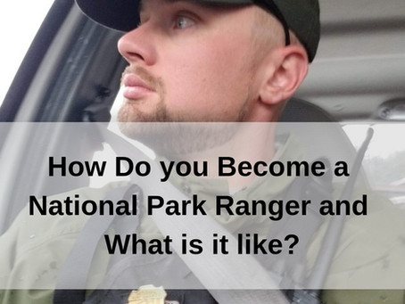 How Do you Become a National Park Ranger and What is it like?