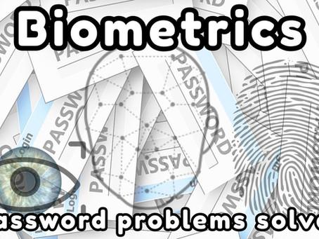 Biometrics - Password Problems Solved?