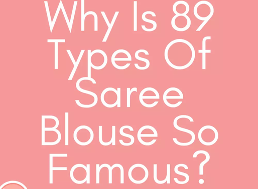 Why Is 89 Types Of Saree Blouse So Famous?