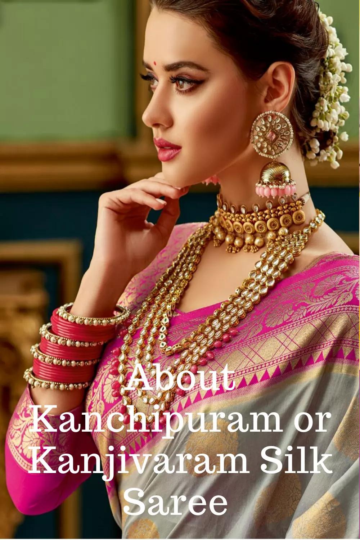 About Kanchipuram or Kanjivaram Silk Saree
