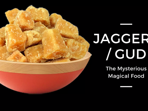 Jaggery / Gud: The Mysterious Magical Food