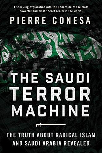 The Saudi Terror Machine [eBook] The Truth About Radical Islam and Saudi Arabia