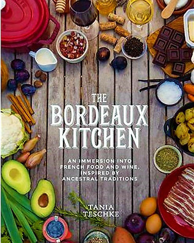 The Bordeaux Kitchen An Immersion into French Food and Wine Inspired [eBook]