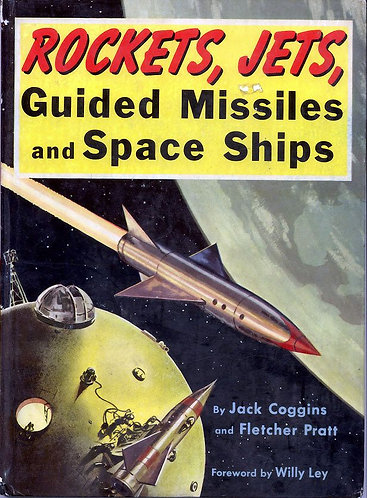 Rockets, Jets, Guided Missiles and Space Ships by Jack Coggins & Fletcher Pratt