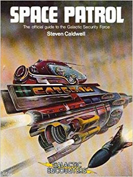 Space Patrol : The Official Guide to the Galactic Security Force by S Caldwell