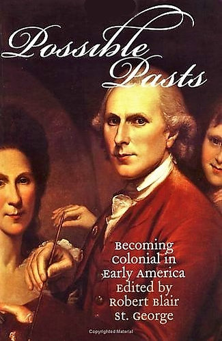 Possible Pasts: Becoming Colonial in Early America [eBook] Robert St George