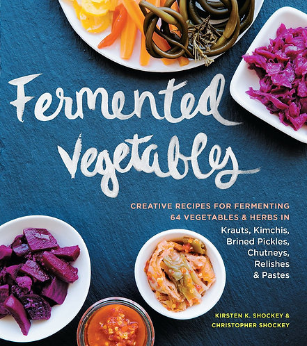 Fermented Vegetables Creative Recipes for Fermenting 64 Vegetables & Herbs