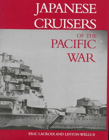 Japanese Cruisers of the Pacific War by Eric LA Croix & Linton Wells [PDF]