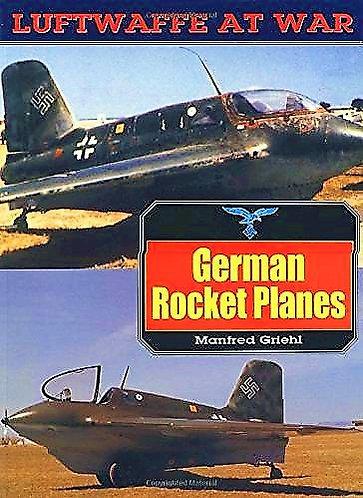 German Rocket Planes (Luftwaffe At War #14) by Manfred Griehl [PDF]