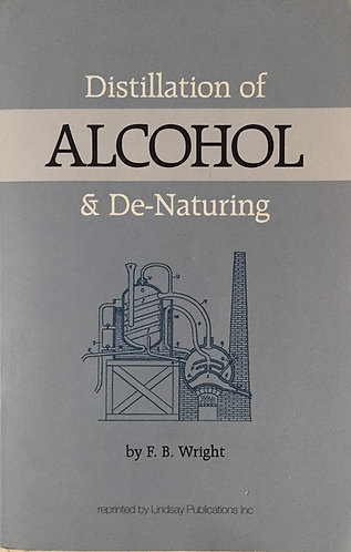 Distillation of Alcohol and De-Naturing by F. B. Wright [Digital eBook]