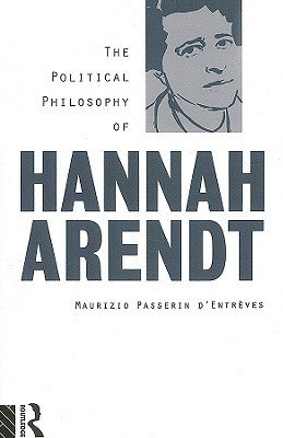 The Political Philosophy of Hannah Arendt by Maurizio d'Entrèves [eBook]
