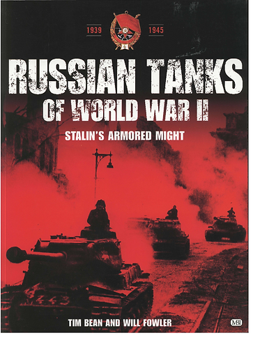 Russian Tanks Of World War II - Stalin's Armored Might - History of by W. Fowler