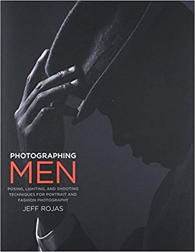 Photographing Men: Posing, Lighting and Shooting Techniques - Jeff Rojas [eBook]