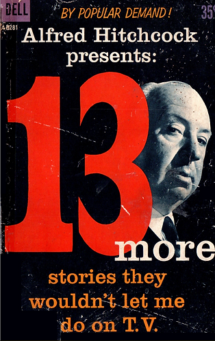 Alfred Hitchcock Presents 13 More Stories They Wouldn't Let Me Do on TV [eBook]