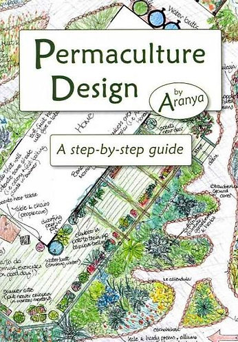 Permaculture Design A Step-by-step Guide by Aranya [eBook]