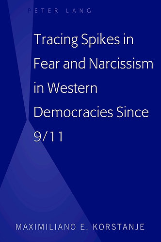 Tracing Spikes in Fear and Narcissism in Western Democracies Since 9/11 [eBook]