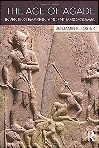 The Age of Agade [eBook] Inventing Empire in Ancient Mesopotamia - Foster