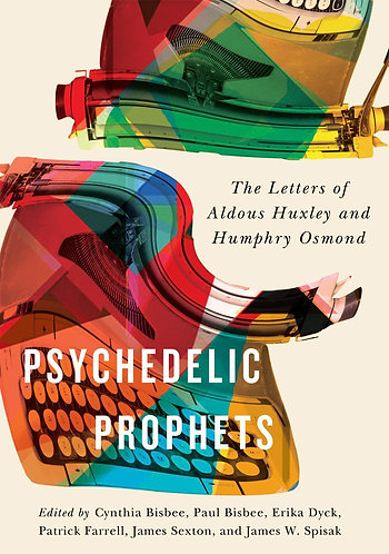 Psychedelic Prophets: The Letters of Aldous Huxley and Humphry Osmond by Bisbee