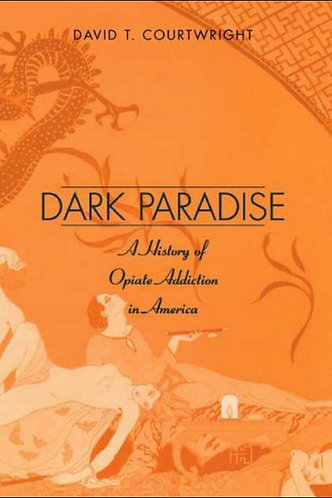 Dark Paradise: A History of Opiate Addiction in America [eBook] Courtwright