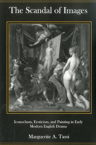 The Scandal of Images: Iconoclasm, Eroticism & Painting in Early Modern English