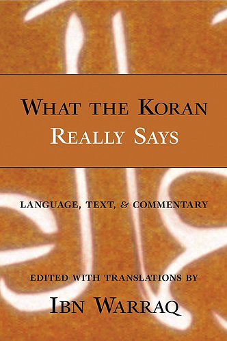 What the Koran Really Says: Language, Text, and Commentary [eBook] by Ibn Warraq