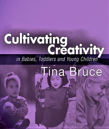 Cultivating Creativity: For Babies, Toddlers and Young Children by Tina Bruce