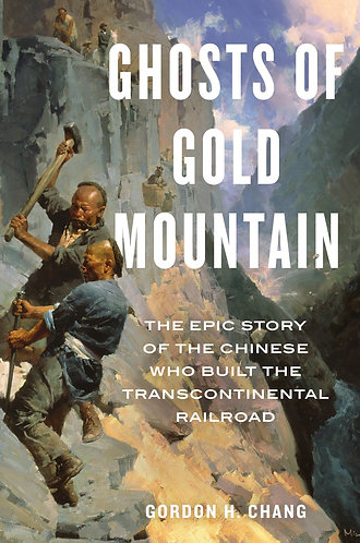 Ghosts of Gold Mountain [eBook] Chinese Who Built the Transcontinental Railroad