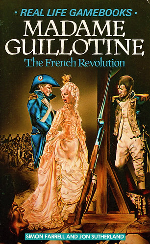 Madame Guillotine: The French Revolution (Real Life Game Books) by Simon Farrell