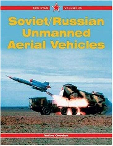 Soviet / Russian Unmanned Aerial Vehicles - Red Star Vol. 20 by Yefim Gordon