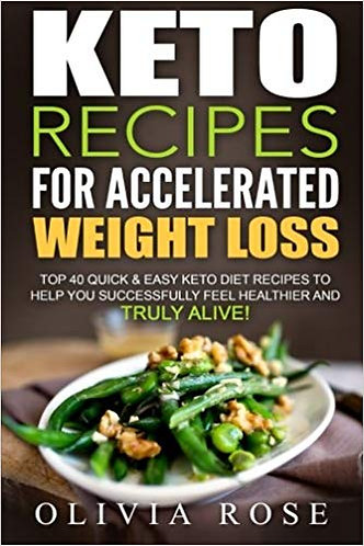Keto Recipes for Accelerated Weight Loss (Quick & Easy Diet) - Olivia Rose [PDF]