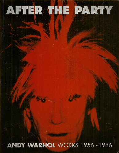 After the Party by Andy Warhol: Works 1956-1986 [eBook]