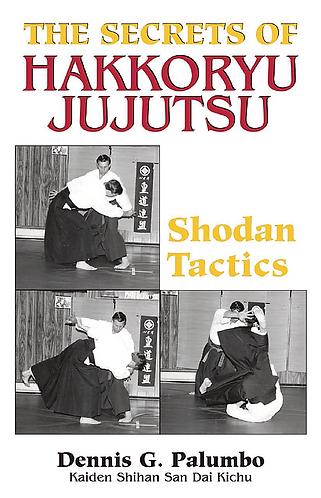 The Secrets Of Hakkoryu Jujutsu: Shodan Tactics[eBook]Dennis G. Palumbo