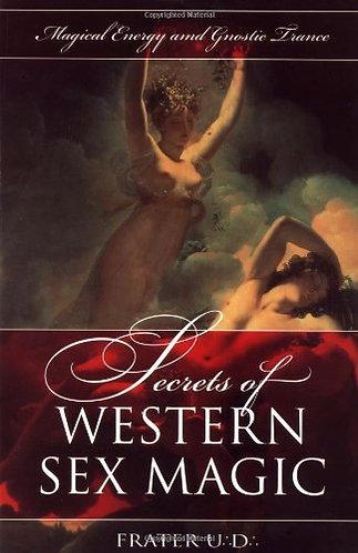 Secrets of Western Sex Magic: Magical Energy & Gnostic Trance (Tantric Arts)