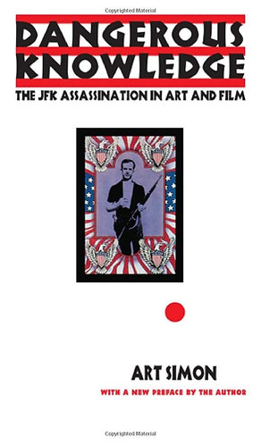 Dangerous Knowledge: The JFK Assassination in Art and Film by Art Simon [eBook]