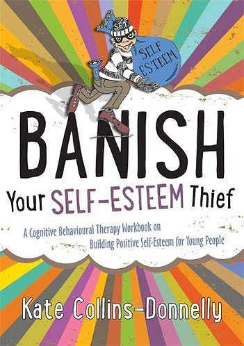 Banish Your Self-Esteem Thief: A Cognitive Behavioral Therapy Workbook [eBook]