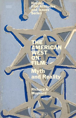The American West On Film - Myth And Reality by Richard A. Maynard [eBook]