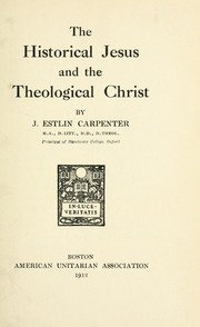 The Historical Jesus And The Theological Christ (1912) by Joseph E. Carpenter