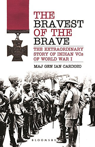 The Bravest of the Brave The Extraordinary Story of Indian VCs of World War I