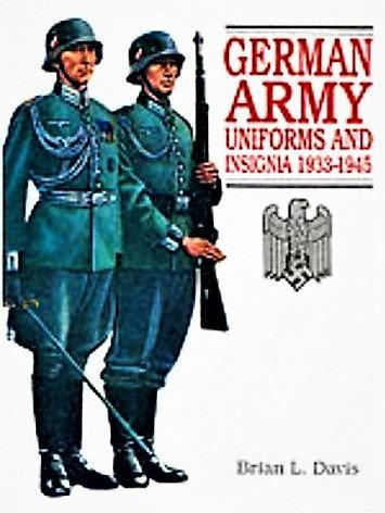 German Army Uniforms and Insignia 1933-1945 by Brian L Davis [eBook]
