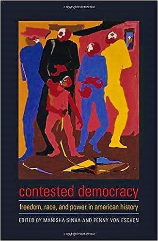 Contested Democracy: Freedom, Race, and Power in American History [eBook]