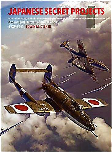 JAPANESE SECRET PROJECTS: Experimental Aircraft of the IJA & IJN 1939-1945 WW 2