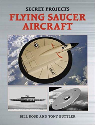 Secret Projects: Flying Saucer Aircraft by Bill Rose & Tony Buttler