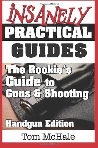 The Rookie's Guide to Guns and Shooting, Handgun Edition [eBook] Tom McHale