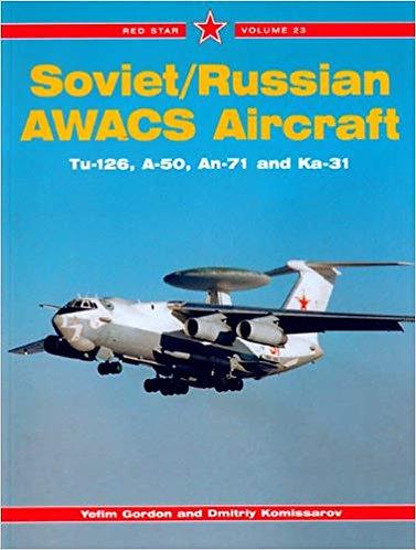 Soviet / Russian AWACS Aircraft: Tu-126, A-50, An-71, Ka-31 - Red Star Vol. 23