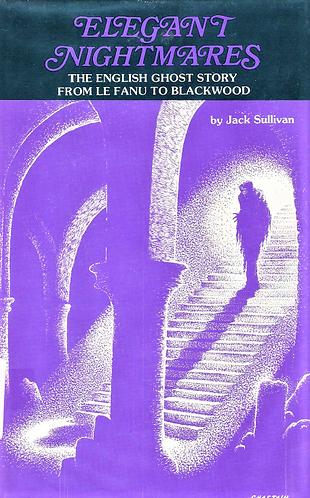 Elegant Nightmares: The English Ghost Story by Jack Sullivan [Digital]