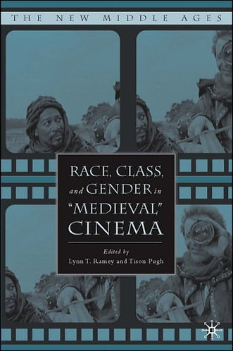 "Race, Class, and Gender in ""Medieval"" Cinema (The New Middle Ages) [eBook]"