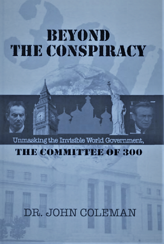 Beyond the Conspiracy: Unmasking the Invisible World Government by John Coleman