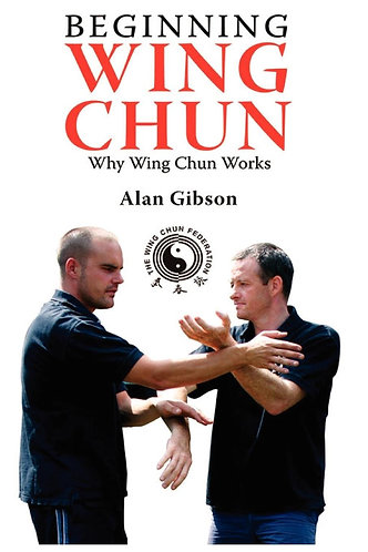 Beginning Wing Chun Why Wing Chun Works by Alan Gibson [eBook]
