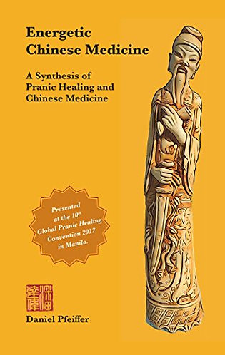 Energetic Chinese Medicine: A Synthesis of Pranic... by Daniel Pfeiffer [eBook]