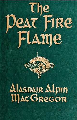 The Peat Fire Flame - Folk-tales and Traditions of the Highlands & Islands (1937